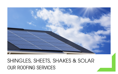 Shingles, Sheets, Shakes & Solar Our Roofing Services